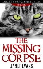 The Missing Corpse ( The Lakeside Cozy Cat Mysteries Series - Book One) by Janet Evans