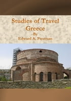 Studies of Travel – Greece by Edward A. Freeman