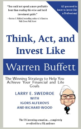 Book Think, Act, And Invest Like Warren Buffett: The Winning Strategy To Help You Achieve Your Financial… by Larry Swedroe