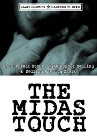The Midas Touch: Counterfeit Stock, Naked Short-Selling & Selling America Short