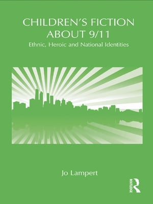 Children's Fiction about 9/11 Ethnic,  National and Heroic Identities