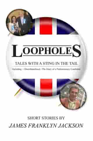 Loopholes: Tales With A Sting In The Tail by James Franklyn Jackson