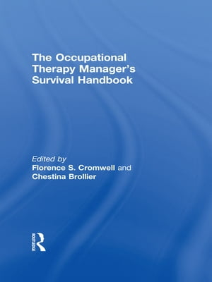 The Occupational Therapy Managers' Survival Handbook A Case Approach to Understanding the Basic Functions of Management