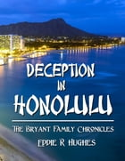 Deception In Honolulu: The Bryant Family Chronicles (Book 2) by Eddie Hughes