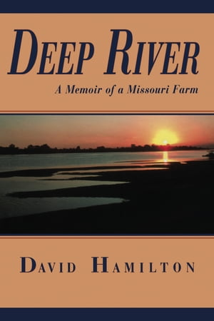 Deep River A Memoir of a Missouri Farm