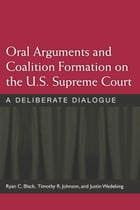 Oral Arguments and Coalition Formation on the U.S. Supreme Court: A Deliberate Dialogue