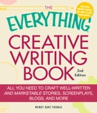The Everything Creative Writing Book: All you need to know to write novels, plays, short stories…