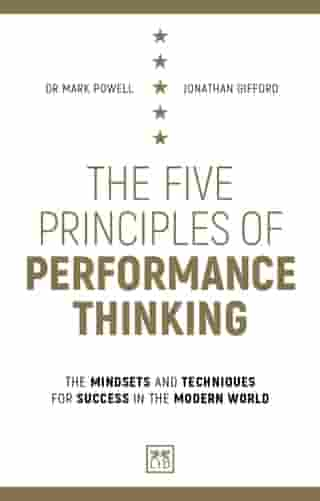 The Five Principles of Performance Thinking: The mindsets and techniques for success in the modern world
