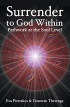 Surrender to the God Within: Pathwork at the Soul Level by Eva Pierrakos