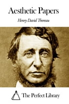 Aesthetic Papers by Henry David Thoreau