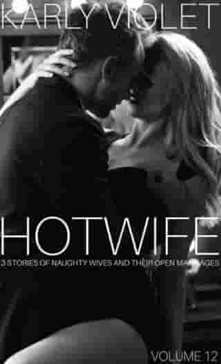 Hotwife 3 Stories Of Naughty Wives And Their Open Marriages Volume 12