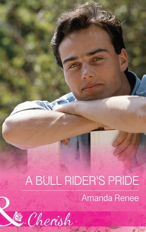 A Bull Rider's Pride (Mills & Boon Cherish) (Welcome to Ramblewood,  Book 8)