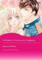 A MISTAKE, A PRINCE AND A PREGNANCY: Harlequin Comics by Maisey Yates