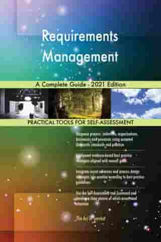 Requirements Management A Complete Guide - 2021 Edition by Gerardus Blokdyk