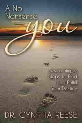 A No Nonsense You: Seven Simple Steps to Find and Fulfill Your Destiny