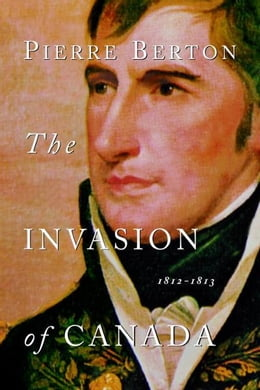 Book The Invasion of Canada: 1812-1813 by Pierre Berton