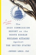 The 2020 Commission Report on the North Korean Nuclear Attacks Against the United States Cover Image