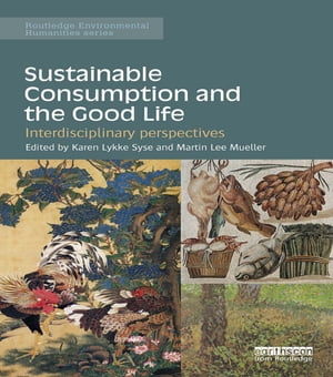 Sustainable Consumption and the Good Life Interdisciplinary perspectives