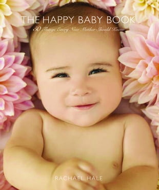 The Happy Baby Book: 50 Things Every New Mother Should Know