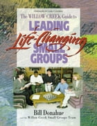 Leading Life-Changing Small Groups by Bill Donahue