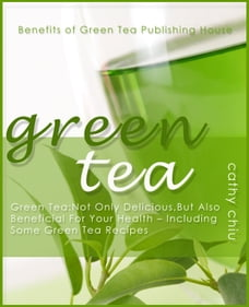 Green Tea: Not Only Delicious, But Also Beneficial For Your Health - Including Some Green Tea…