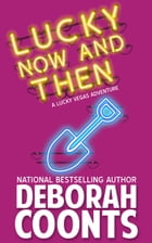 LUCKY NOW AND THEN: Parts One and Two by Deborah Coonts