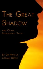 The Great Shadow: And Other Napoleonic Tales by Sir Arthur Conan Doyle