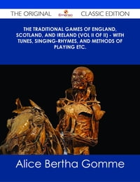 The Traditional Games of England, Scotland, and Ireland (Vol II of II) - With Tunes, Singing-Rhymes…