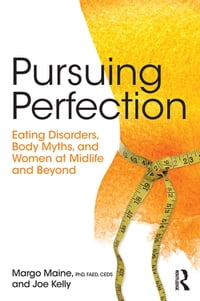 Pursuing Perfection: Eating Disorders, Body Myths, and Women at Midlife and Beyond