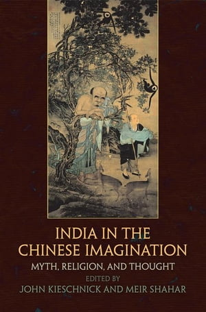 India in the Chinese Imagination: Myth, Religion, and Thought