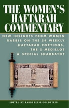 The Women's Haftarah Commentary: New Insights from Women Rabbis on the 54 Weekly Haftarah Portions, the 5 Megillot & Special Shabbato by Rabbi Elyse Goldstein