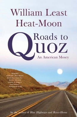 Book Roads to Quoz: An American Mosey by William Least Heat-Moon
