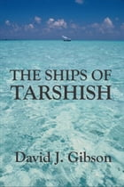 The Ships of Tarshish by David Gibson