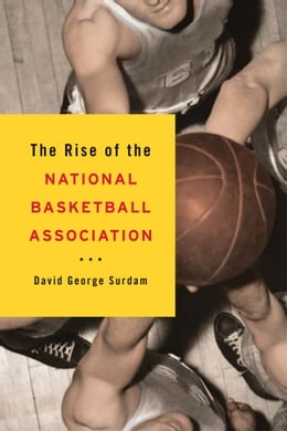 Book The Rise of the National Basketball Association by David George Surdam