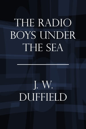 The Radio Boys Under the Sea Or,  The Hunt for Sunken Treasure