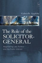 Role of the Solicitor-General: Negotiating Law, Politics and the Public Interest