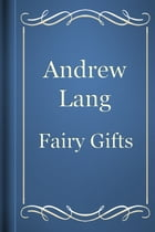 Fairy Gifts by Andrew Lang