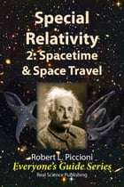 Special Relativity 2: Spacetime & Space Travel by Robert Piccioni