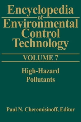 Book Encyclopedia of Environmental Control Technology: Volume 7: High-Hazard Pollutants by Cheremisinoff, Paul