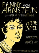 Fanny von Arnstein: Daughter of the Enlightenment by Hilde Spiel