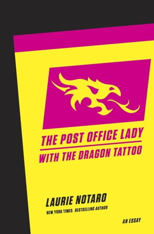 The Post Office Lady with the Dragon Tattoo An Essay