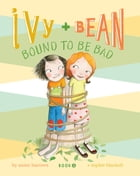 Ivy and Bean (Book 5): Ivy and Bean Bound to Be Bad by Annie Barrows