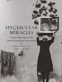 Spectacular Miracles: Transforming Images in Italy from the Renaissance to the Present