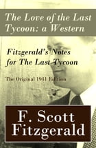 The Love of the Last Tycoon: a Western + Fitzgerald's Notes for The Last Tycoon - The Original 1941 Edition by Francis Scott Fitzgerald