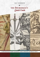 The Swordsman's Quick Guide Compilation volume 1: The Seven Principles of Mastery, Choosing a Sword, Preparing for Freeplay, Ethics by Guy Windsor