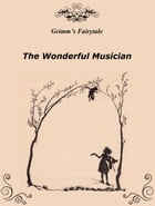 The Wonderful Musician by Grimm's Fairytale