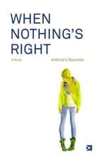 When Nothing's Right by Andrina V. Reynolds