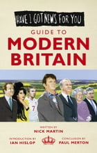 Have I Got News For You: Guide to Modern Britain by Nick Martin