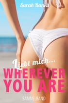 Liebt mich... WHEREVER YOU ARE: Band 1-5 / Liebesromane by Sarah Banks