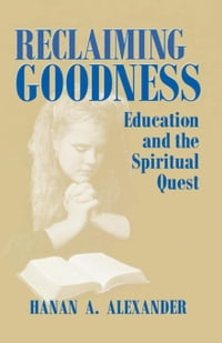 Reclaiming Goodness: Education and the Spiritual Quest